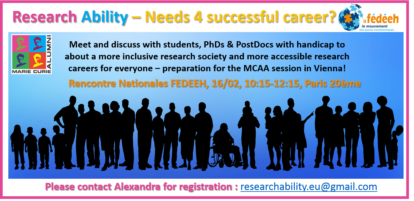 Meet and discuss with students, PhDs & PostDocs during the Rencontre Nationales FEDEEH, 16/02, 10:15-12:with handicap to about a more inclusive research society and more accessible research careers for everyone – preparation for the MCAA session in Vienna